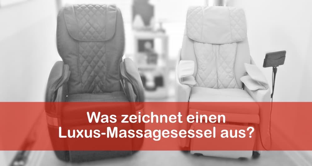 Was zeichnet einen Luxus-Massagesessel aus